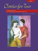 Classics for Two (12 Masterwork Duets from the Renaissance through the Romantic Era)